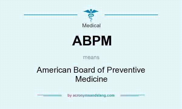 What does ABPM mean? It stands for American Board of Preventive Medicine