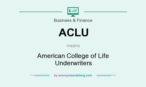 What does ACLU mean? It stands for American College of Life Underwriters