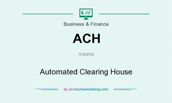 What does ACH mean? It stands for Automated Clearing House