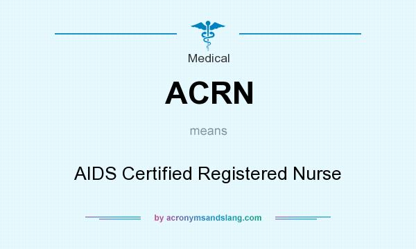 What does ACRN mean? It stands for AIDS Certified Registered Nurse