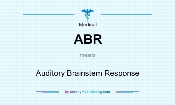 What does ABR mean? It stands for Auditory Brainstem Response