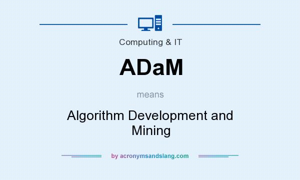 What does ADaM mean? It stands for Algorithm Development and Mining