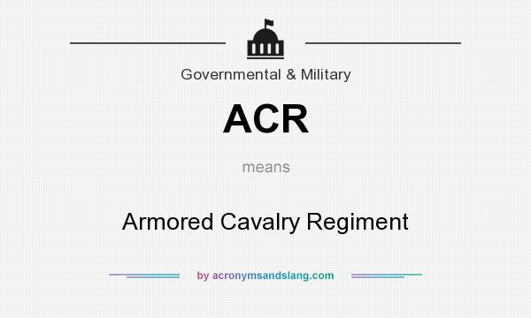 What does ACR mean? It stands for Armored Cavalry Regiment