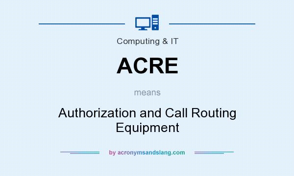 What does ACRE mean? It stands for Authorization and Call Routing Equipment