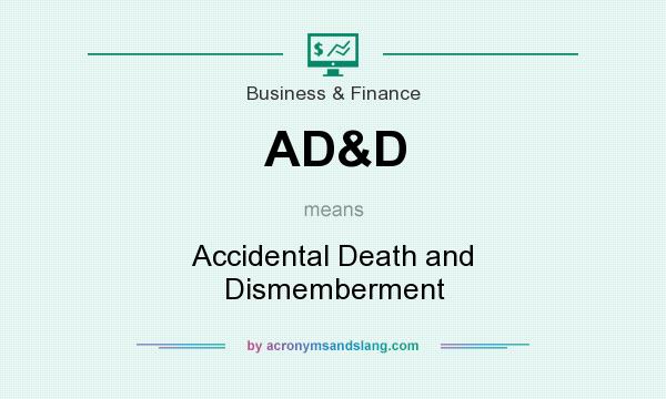 What does AD&D mean? It stands for Accidental Death and Dismemberment