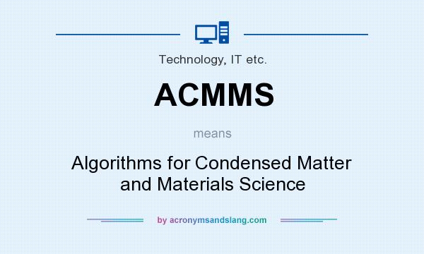 What does ACMMS mean? It stands for Algorithms for Condensed Matter and Materials Science