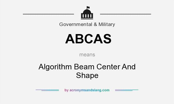What does ABCAS mean? It stands for Algorithm Beam Center And Shape