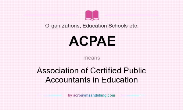 What does ACPAE mean? It stands for Association of Certified Public Accountants in Education
