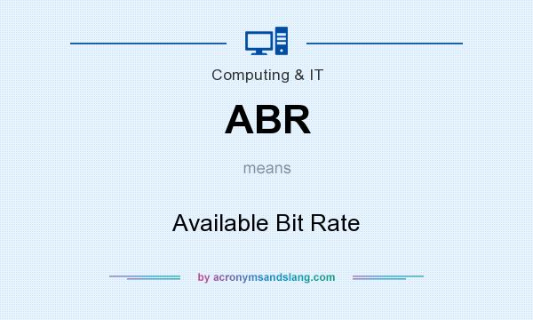 What does ABR mean? It stands for Available Bit Rate