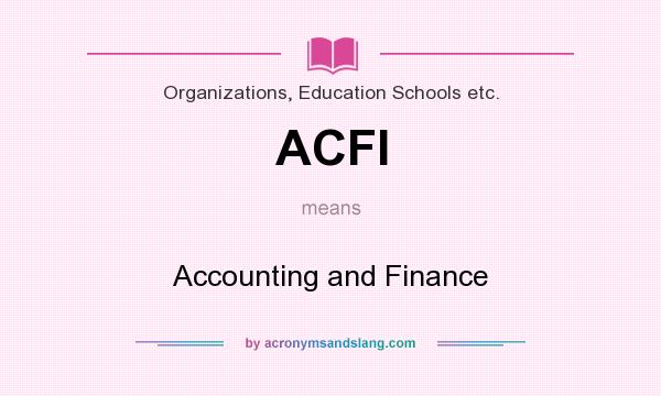 What does ACFI mean? It stands for Accounting and Finance