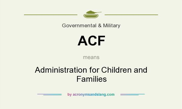 What does ACF mean? It stands for Administration for Children and Families