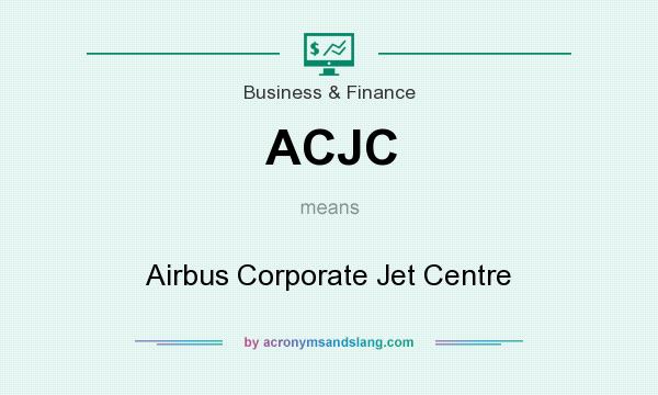 What does ACJC mean? It stands for Airbus Corporate Jet Centre