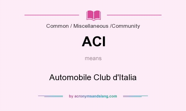 What does ACI mean? It stands for Automobile Club d`Italia