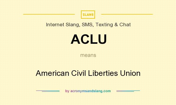 What does ACLU mean? It stands for American Civil Liberties Union