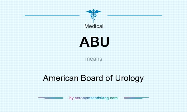 What does ABU mean? It stands for American Board of Urology