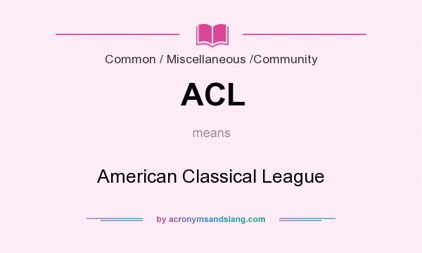 What does ACL mean? It stands for American Classical League