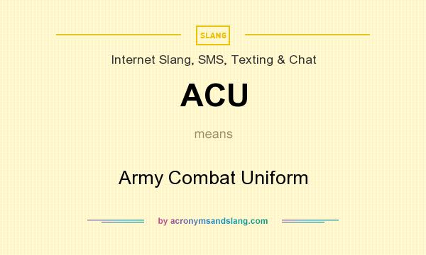 What does ACU mean? It stands for Army Combat Uniform
