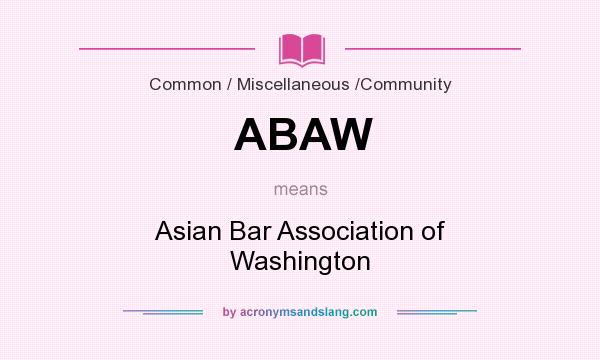 What does ABAW mean? It stands for Asian Bar Association of Washington