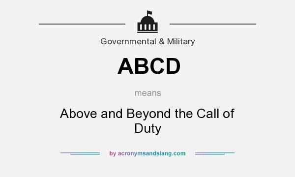 What does ABCD mean? It stands for Above and Beyond the Call of Duty