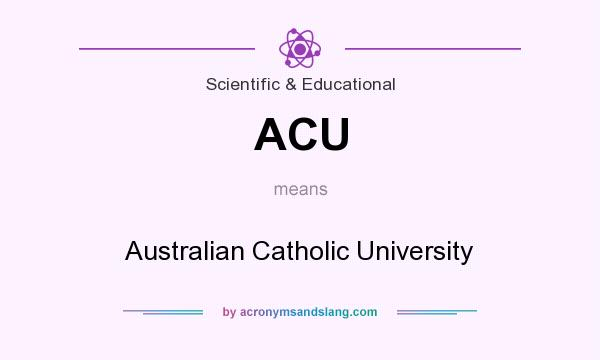 What does ACU mean? It stands for Australian Catholic University