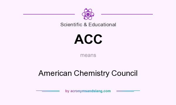 What does ACC mean? It stands for American Chemistry Council