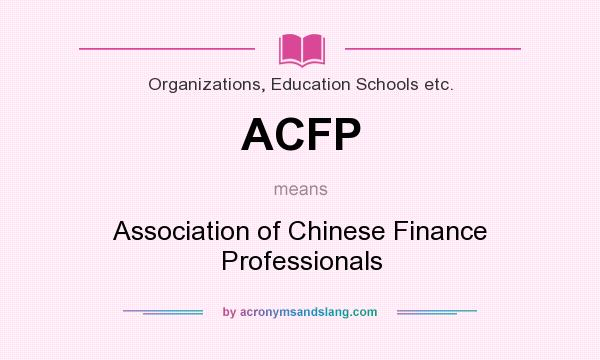 What does ACFP mean? It stands for Association of Chinese Finance Professionals