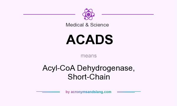 What does ACADS mean? It stands for Acyl-CoA Dehydrogenase, Short-Chain