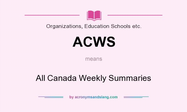 What does ACWS mean? It stands for All Canada Weekly Summaries