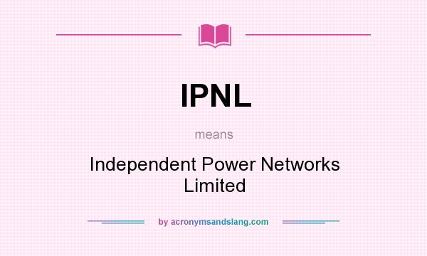 What does IPNL mean? It stands for Independent Power Networks Limited