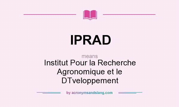 What does IPRAD mean? It stands for Institut Pour la Recherche Agronomique et le DTveloppement