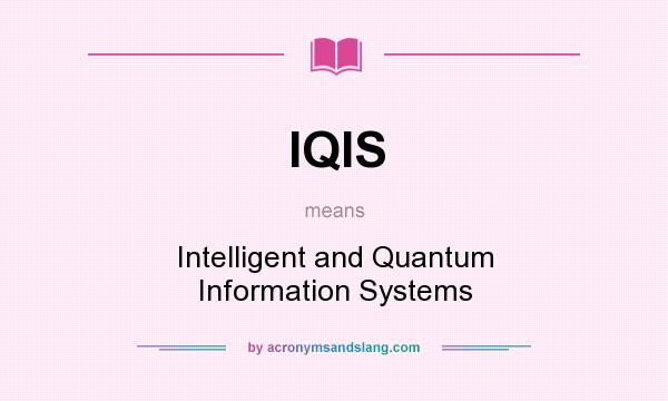 What does IQIS mean? It stands for Intelligent and Quantum Information Systems