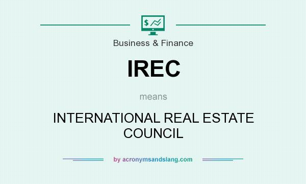 What does IREC mean? It stands for INTERNATIONAL REAL ESTATE COUNCIL
