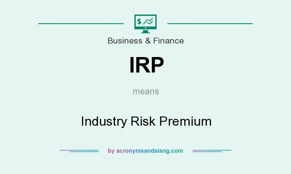 What does IRP mean? It stands for Industry Risk Premium