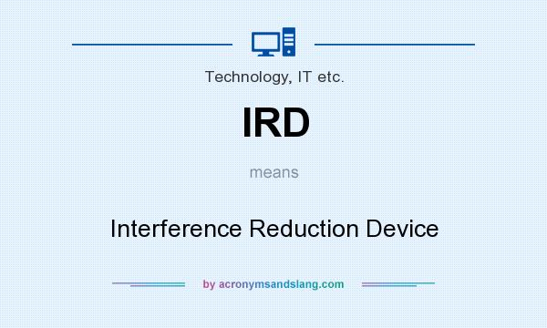 What does IRD mean? It stands for Interference Reduction Device