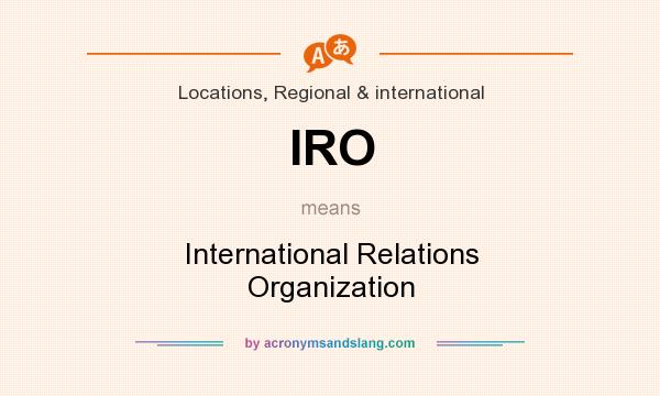What does IRO mean? It stands for International Relations Organization