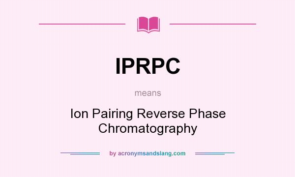 What does IPRPC mean? It stands for Ion Pairing Reverse Phase Chromatography