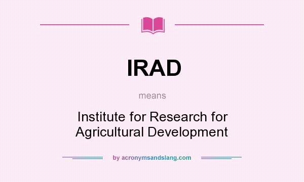 What does IRAD mean? It stands for Institute for Research for Agricultural Development