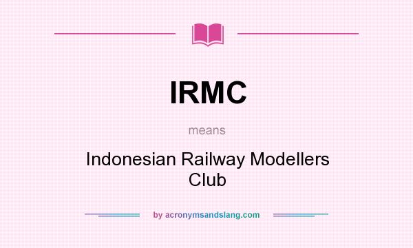 What does IRMC mean? It stands for Indonesian Railway Modellers Club