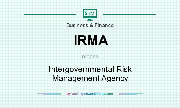 What does IRMA mean? It stands for Intergovernmental Risk Management Agency