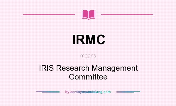 What does IRMC mean? It stands for IRIS Research Management Committee