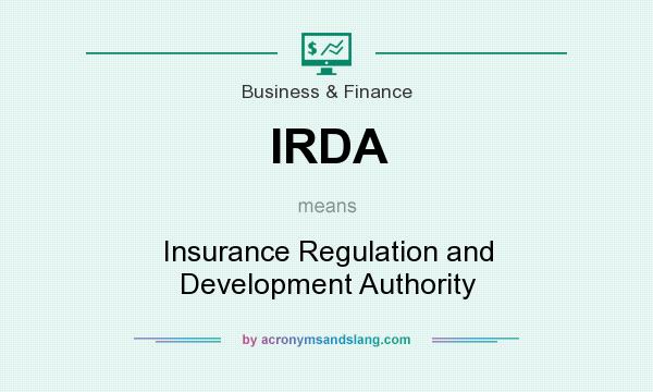What does IRDA mean? It stands for Insurance Regulation and Development Authority
