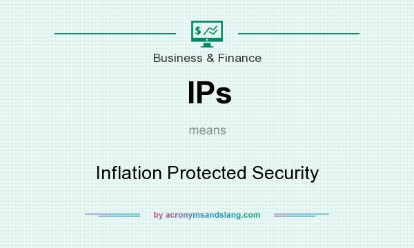 What does IPs mean? It stands for Inflation Protected Security