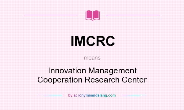 What does IMCRC mean? It stands for Innovation Management Cooperation Research Center
