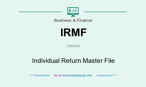 What does IRMF mean? It stands for Individual Return Master File
