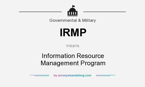 What does IRMP mean? It stands for Information Resource Management Program