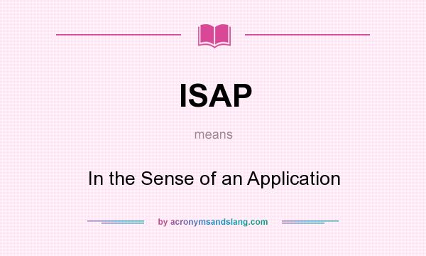 What does ISAP mean? It stands for In the Sense of an Application