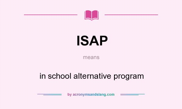 What does ISAP mean? It stands for in school alternative program
