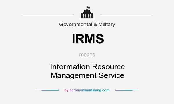 What does IRMS mean? It stands for Information Resource Management Service
