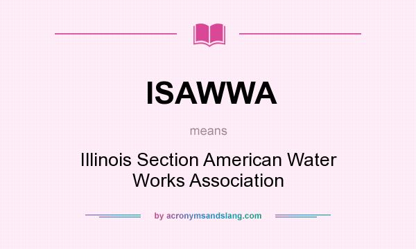 What does ISAWWA mean? It stands for Illinois Section American Water Works Association