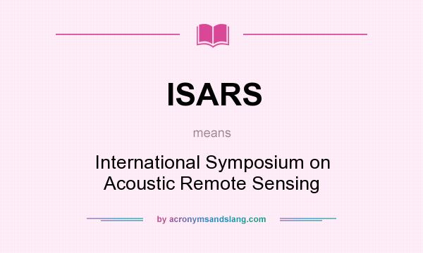 What does ISARS mean? It stands for International Symposium on Acoustic Remote Sensing